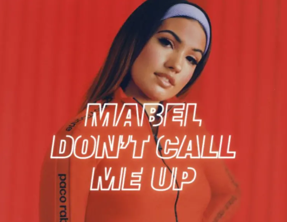 "Mabel's ""Don't Call Me Up"" Lyrics Meaning - Song Meanings and Facts"