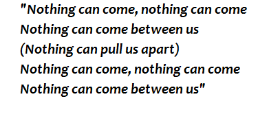 """Lyrics of """"Nothing Can Come Between Us"""""""