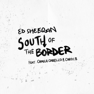 "Ed Sheeran's ""South of the Border"""