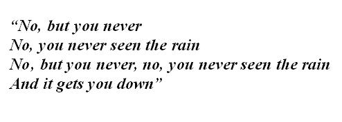"Lyrics of ""Never Seen the Rain"""