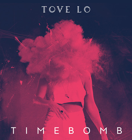 Tove Lo S Timebomb Lyrics Meaning Song Meanings And Facts