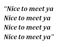 "Lyrics of ""Nice to Meet Ya"""