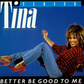 Better Be Good to Me by Tina Turner