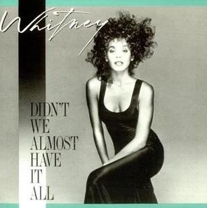 Didn't We Almost Have It All by Whitney Houston