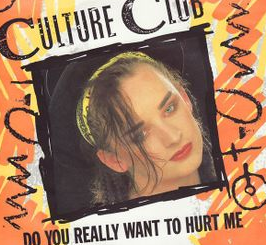Do You Really Want To Hurt Me? by Culture Club