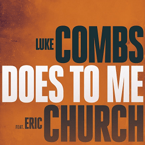 Does To Me by Luke Combs (ft. Eric Church)