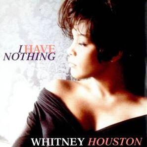 I Have Nothing by Whitney Houston