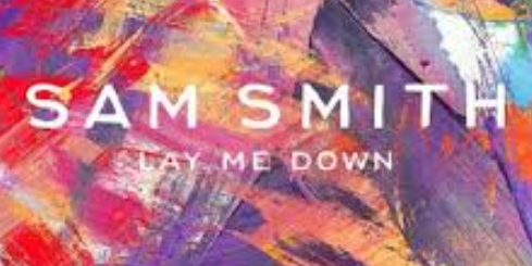 Lay Me Down by Sam Smith