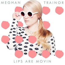 Lips Are Movin' by Meghan Trainor
