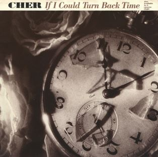 If I Could Turn Back Time by Cher