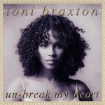 Un-Break My Heart by Toni Braxton