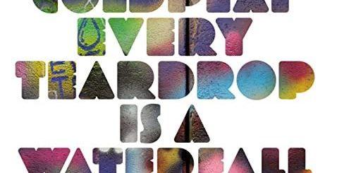 "Coldplay's ""Every Teardrop Is a Waterfall"""