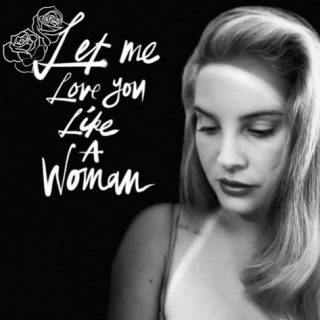 Let Me Love You Like A Woman by Lana Del Rey