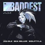 THE BADDEST by K/DA, (G)I-DLE & Wolftyla (feat. bea miller & League of Legends)