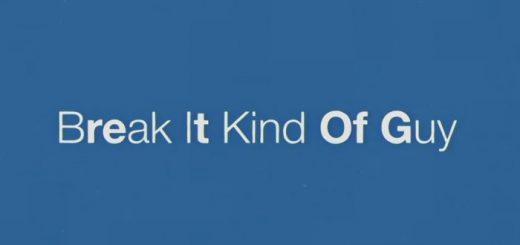 """""""Break It Kind of Guy"""""""