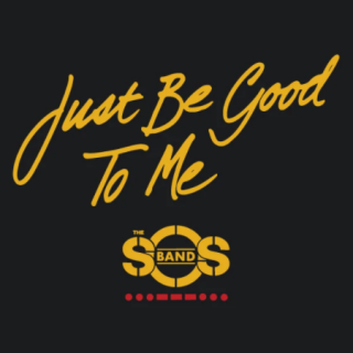 Just Be Good To Me