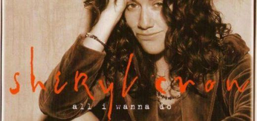 "Sheryl Crow's ""All I Wanna Do"""