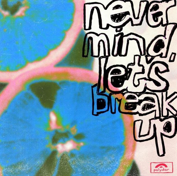 Never Mind, Let's Break Up
